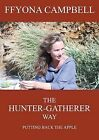The Hunter-Gatherer Way: Putting Back the Apple by Ffyona Campbell (Paperback, 2012)