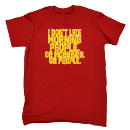 Drôle Nouveauté T-shirt homme tee tshirt-I dont like matin les gens ou matinées O
