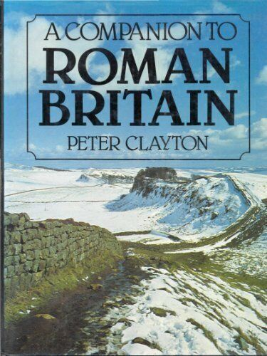 A Companion to Roman Britain By Peter A. Clayton
