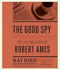 The Good Spy: The Life and Death of Robert Ames by Kai Bird (CD-Audio, 2014)