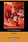 The Wouldbegoods (Dodo Press) by E Nesbit, Edith Nesbit (Paperback / softback, 2007)