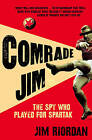 Comrade Jim: The Spy Who Played for Spartak by Professor Jim Riordan (Paperback, 2009)