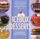 Icebox Desserts: 100 Cool Recipes for Icebox Cakes, Pies, Parfaits, Mousses, Puddings and More by Lauren Chattman (Paperback, 2005)