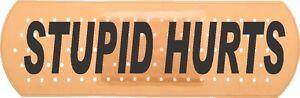 band aid with stupid hurts on it, bumper sticker CS-11B