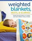 Weighted Blankets, Vests, and Scarves : Simple Sewing Projects to Comfort and Calm Children, Teens, and Adults by Susan Sullivan (2016, Paperback)