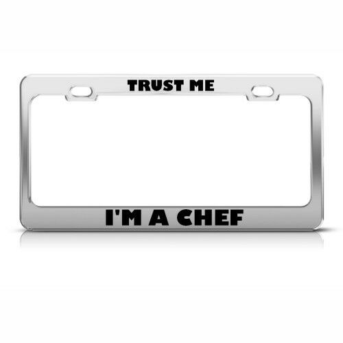 TRUST ME I/'M A CHEF Metal License Plate Frame Tag Holder Two Holes