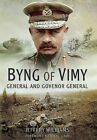 Byng of Vimy: General and Governor General by Jeffery Williams (Paperback, 2014)