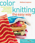 Color Knitting the Easy Way: Essential Techniques, Perfect Palettes, and Fresh Designs Using Just One Color at a Time by Melissa Leapman (Paperback, 2010)