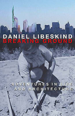 1 of 1 - Very Good, Breaking Ground: Adventures in Life and Architecture, Libeskind, Dani