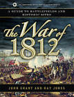 The War of 1812: A Guide to Battlefields and Historic Sites by John A Grant, Ray Jones (Paperback / softback, 2011)