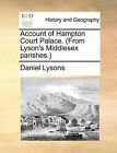 Account of Hampton Court Palace. (from Lyson's Middlesex Parishes. by Daniel Lysons (Paperback / softback, 2010)
