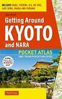Getting Around Kyoto and Nara : Pocket Atlas and Transportation Guide - Includes Nara, Fushimi, Uji, Mt Hiei, Lake Biwa, Ohara and Kurama by Colin Smith and Jane Smith (2015, Paperback)