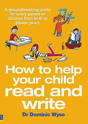 """""""VERY GOOD"""" Wyse, Dr Dominic, How to Help your Child Read and Write: A Groundbre"""