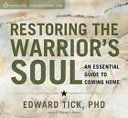 Restoring the Warrior's Soul: An Essential Guide to Coming Home by Edward Tick (CD-Audio, 2016)