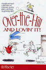 Over-the-Hill and Lovin' It! by Ed Fischer (Paperback, 2008)
