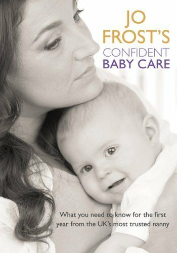1 of 1 - Jo Frost's Confident Baby Care: What you need to know for the first year from t