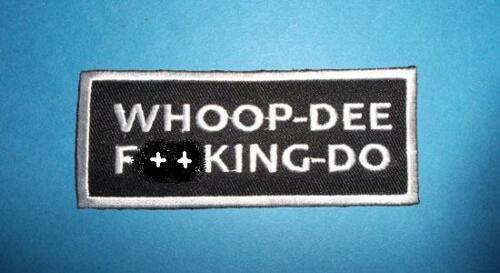 WHOOP-DEE F**KING DO SEW OR IRON ON  PATCH