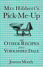 Mrs Hibbert's Pick Me Up and Other Recipies from a Yorkshire Dale by Joanna Moody (Paperback, 2010)