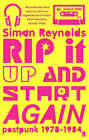 Rip it Up and Start Again: Postpunk, 1978-1984 by Simon Reynolds (Paperback, 2006)