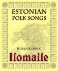 Ilomaile. Anthology of Estonian Folk Songs with Translations and Commentary by Juhan Kurrik (Hardback, 2013)