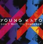 Dont Wait Til Tomorrow von Young Kato (2015)