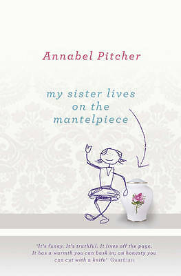 1 of 1 - My Sister Lives on the Mantelpiece by Annabel Pitcher (Paperback) New Book