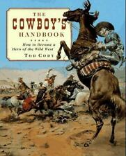 The Cowboy's Handbook : How to Become a Hero of the Wild West by Tod Cody...
