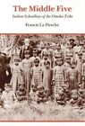 The Middle Five: Indian Schoolboys of the Omaha Tribe by Francis La Flesche (Paperback, 1978)