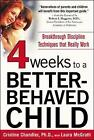 Four Weeks to a Better-Behaved Child: Breakthrough Discipline Techniques that Really Work by Cristine Chandler, Laura McGrath (Paperback, 2004)
