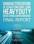 Characterization of Exhaust Emissions from Heavy-Duty Diesel Vehicles in the Hgb by Reza Farzaneh, Jeremy Johnson, Doh-Won Lee (Paperback / softback, 2012)