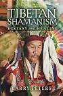 Tibetan Shamanism: Ecstasy and Healing by Larry Peters (Paperback, 2016)