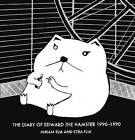 The Diary of Edward the Hamster, 1990-1990 by Miriam Elia, Ezra Elia (Hardback, 2013)