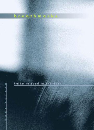 Breath Marks: Haiku to Read in the Dark , Gary Hotham