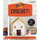 Hello Crochet!: You'll be Hooked in No Time by Sarah Hazell (Paperback, 2014)