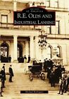 R. E. Olds and Industrial Lansing 9780738532721 by Michael Rodriguez Paperback