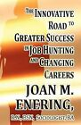 The Innovative Road to Greater Success in Job Hunting and Changing Careers by R N Bsn Enering (Paperback / softback, 2011)