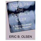 Death in The Dentist's Chair 9781414023717 by Eric B. Olsen Book