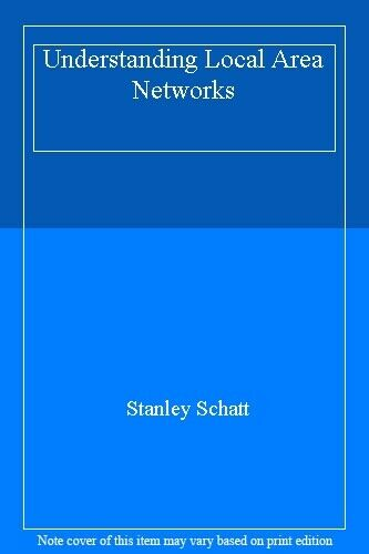 Understanding Local Area Networks,Stanley Schatt