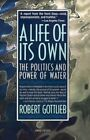 A Life of Its Own: The Politics and Power of Water by Robert Gottlieb (Paperback, 1991)