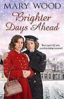 Brighter Days Ahead by Mary Wood (Paperback, 2017)
