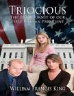 Triocious: The Epic Journey of Our First Woman President by MR William Francis King (Paperback / softback, 2012)
