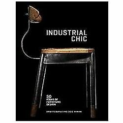 Industrial Chic : 50 Icons of Furniture Design by Brigitte Durieux (2012,...