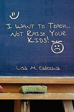 I Want to Teach... Not Raise your Kids!