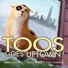 Toos Goes Uptown by Tracey Tolbert, Karen L Belciglio (Paperback / softback, 2012)