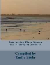 Interesting Place Names and History of America by Emily Stehr (2015, Paperback)