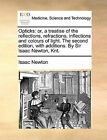 Opticks: Or, a Treatise of the Reflections, Refractions, Inflections and Colours of Light. the Second Edition, with Additions. by Sir Isaac Newton, Knt. by Sir Isaac Newton (Paperback / softback, 2010)
