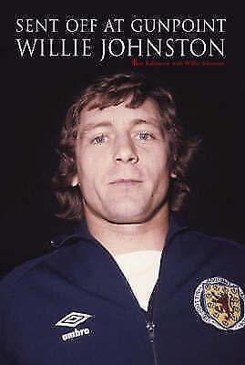 1 of 1 - Tom Bullimore, Willie Johnston, Sent Off at Gunpoint: The Willie Johnston Story,