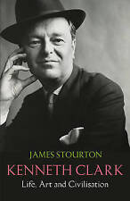 Kenneth Clark: Life, Art and Civilisation, Stourton, James, New Book
