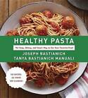 Healthy Pasta: The Sexy, Skinny, and Smart Way to Eat Your Favorite Food by Joseph Bastianich, Tanya Bastianich Manuali (Hardback, 2015)