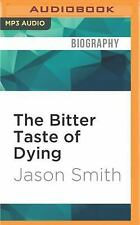 The Bitter Taste of Dying : A Memoir by Jason Smith (2016, MP3 CD, Unabridged)